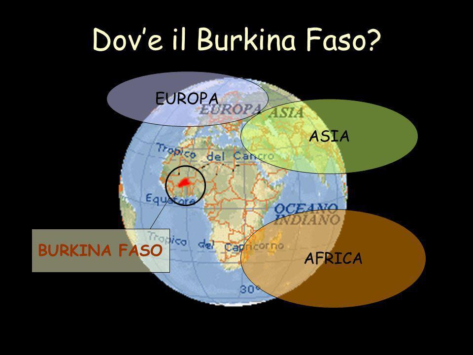 Dov'e il Burkina Faso EUROPA ASIA AFRICA BURKINA FASO