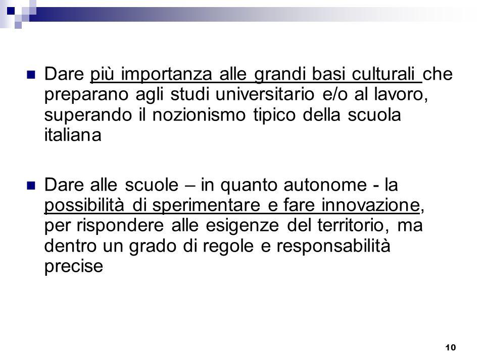 Dare più importanza alle grandi basi culturali che preparano agli studi universitario e/o al lavoro, superando il nozionismo tipico della scuola italiana