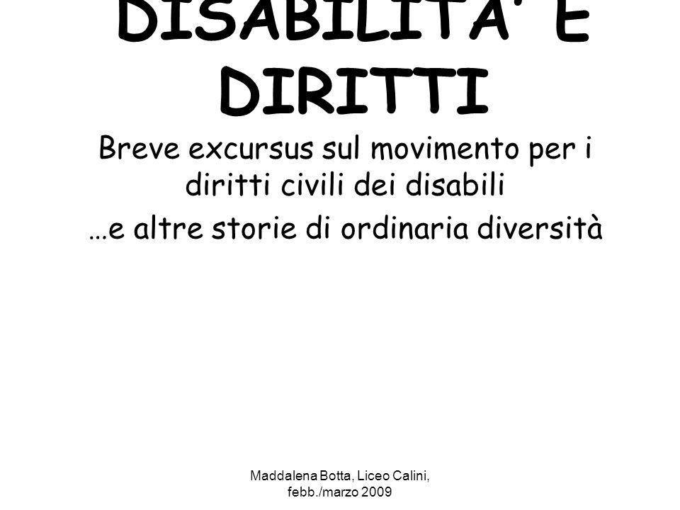 DISABILITA' E DIRITTI Breve excursus sul movimento per i diritti civili dei disabili. …e altre storie di ordinaria diversità.