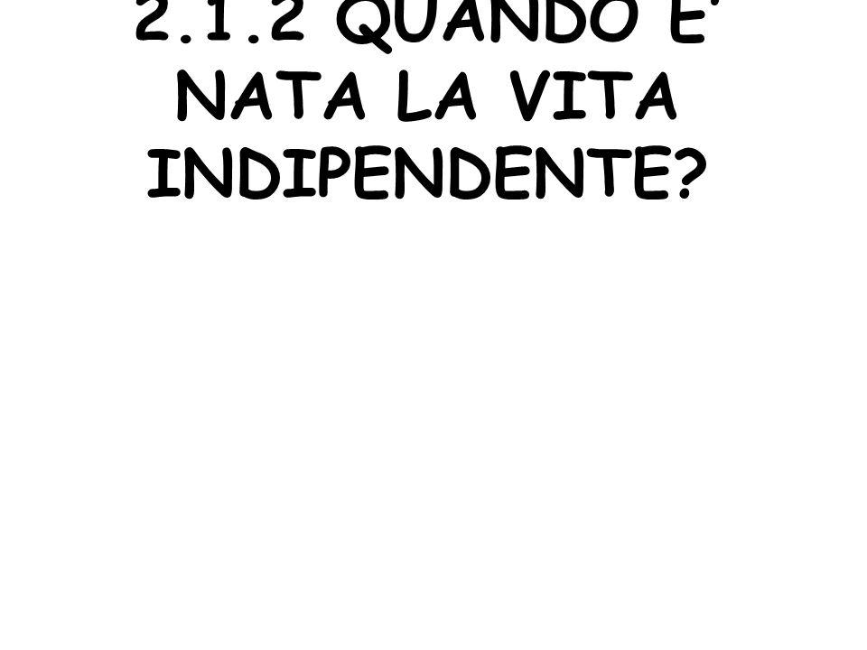 2.1.2 QUANDO E' NATA LA VITA INDIPENDENTE