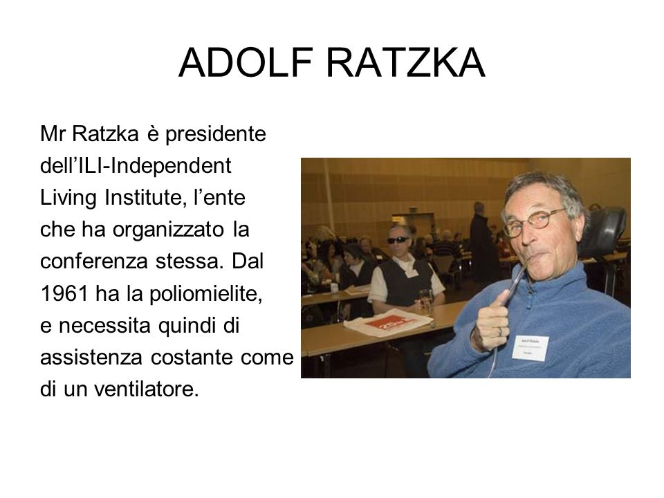 ADOLF RATZKA Mr Ratzka è presidente dell'ILI-Independent