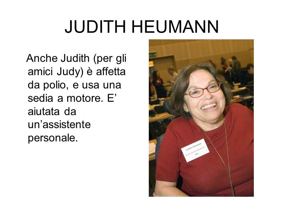 JUDITH HEUMANN Anche Judith (per gli amici Judy) è affetta da polio, e usa una sedia a motore.