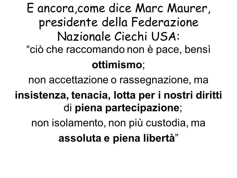 E ancora,come dice Marc Maurer, presidente della Federazione Nazionale Ciechi USA: