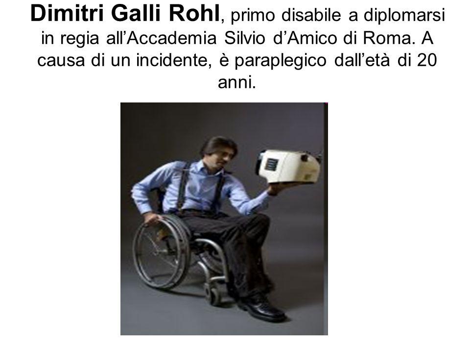 Dimitri Galli Rohl, primo disabile a diplomarsi in regia all'Accademia Silvio d'Amico di Roma.