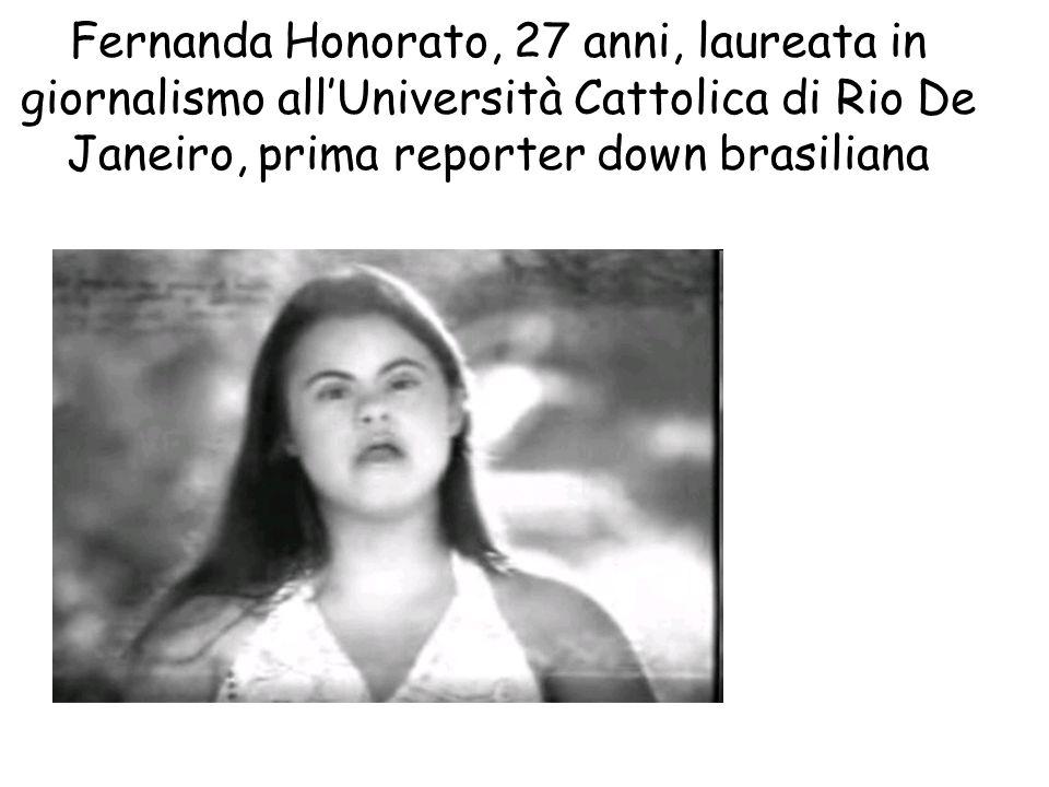Fernanda Honorato, 27 anni, laureata in giornalismo all'Università Cattolica di Rio De Janeiro, prima reporter down brasiliana