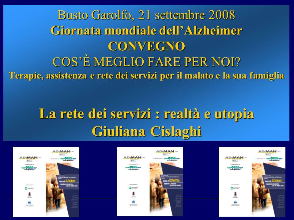 Busto Garolfo, 21 settembre 2008 Giornata mondiale dell'Alzheimer CONVEGNO COS'È MEGLIO FARE PER NOI.