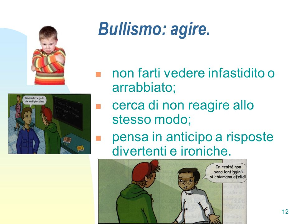 Bullismo: agire. non farti vedere infastidito o arrabbiato;