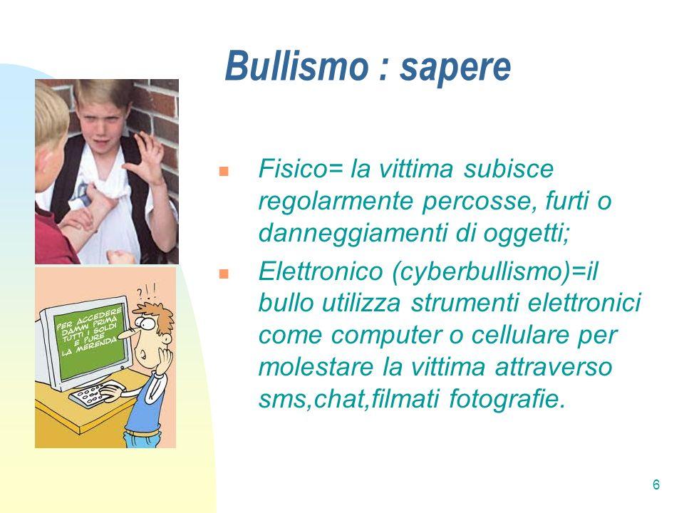 Bullismo : sapere Fisico= la vittima subisce regolarmente percosse, furti o danneggiamenti di oggetti;