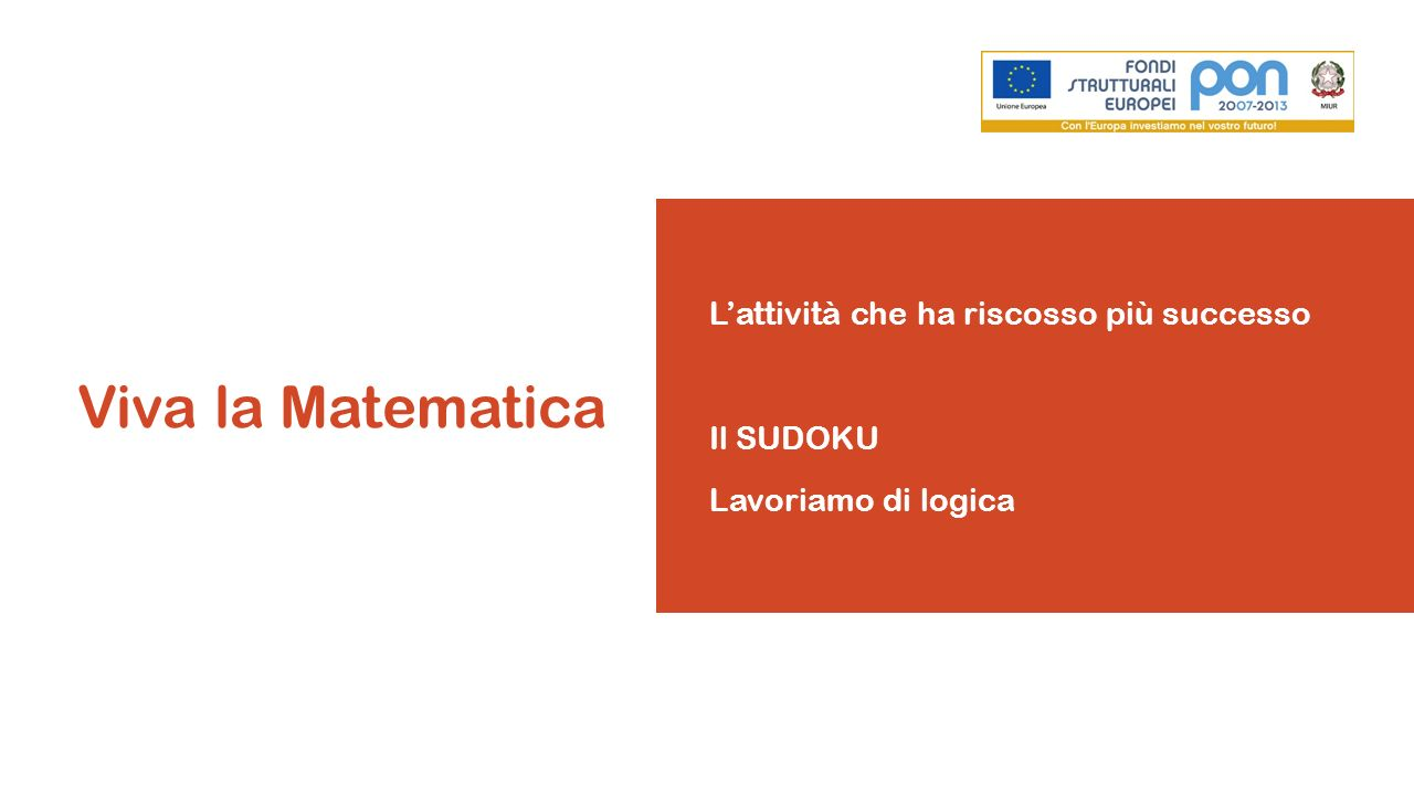 Viva la Matematica L'attività che ha riscosso più successo Il SUDOKU