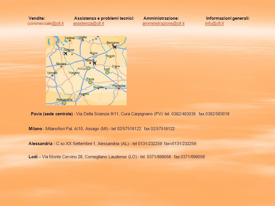 Vendite: commerciale@clt.it. Assistenza e problemi tecnici: assistenza@clt.it. Amministrazione: