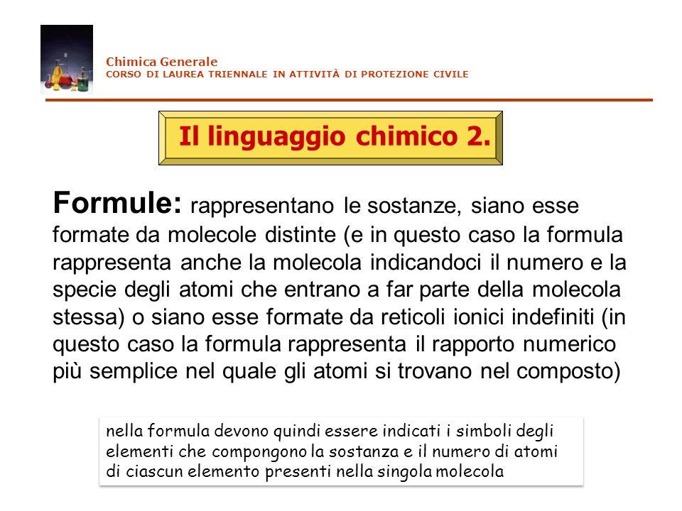 Chimica Generale CORSO DI LAUREA TRIENNALE IN ATTIVITÀ DI PROTEZIONE CIVILE. Il linguaggio chimico 2.