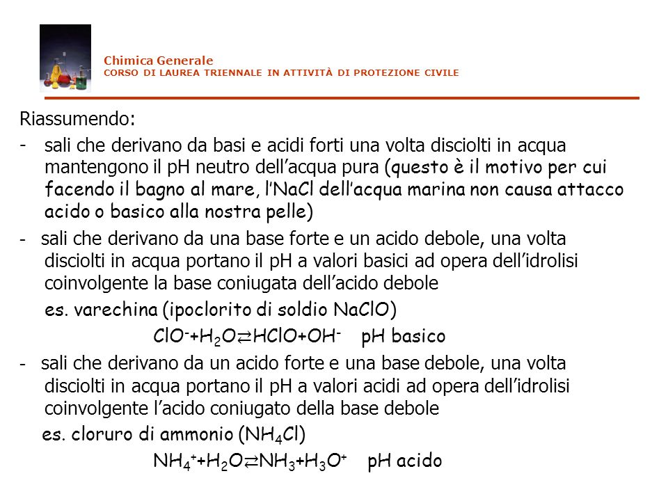 es. varechina (ipoclorito di soldio NaClO) ClO-+H2O⇄HClO+OH- pH basico