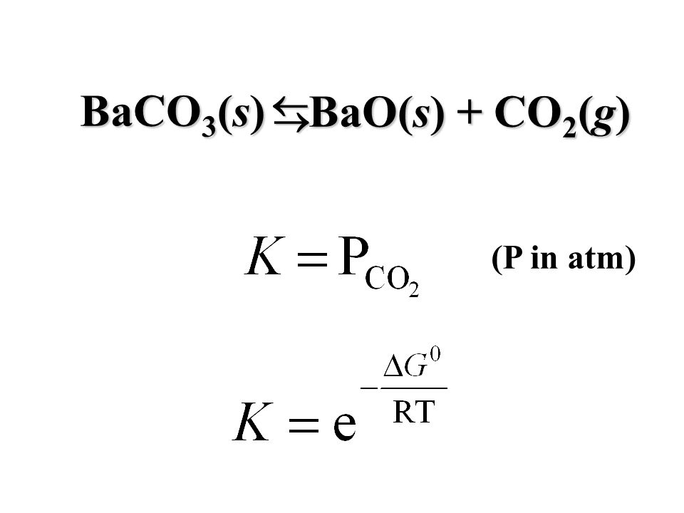 BaCO3(s)   BaO(s) + CO2(g) (P in atm)