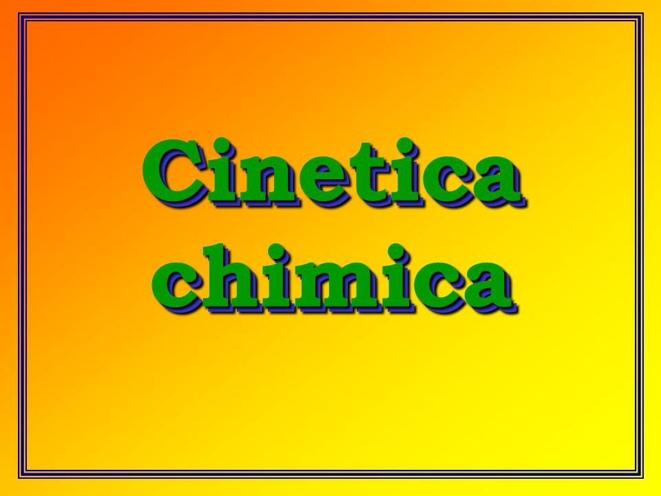 Cinetica chimica Cinetica chimica