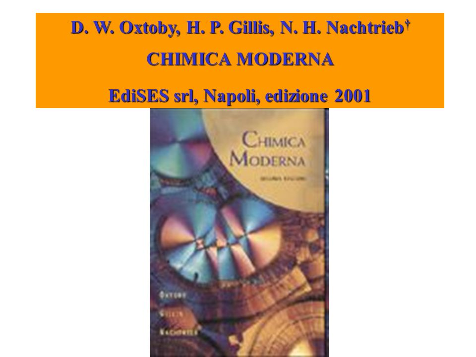 D. W. Oxtoby, H. P. Gillis, N. H. Nachtrieb† CHIMICA MODERNA