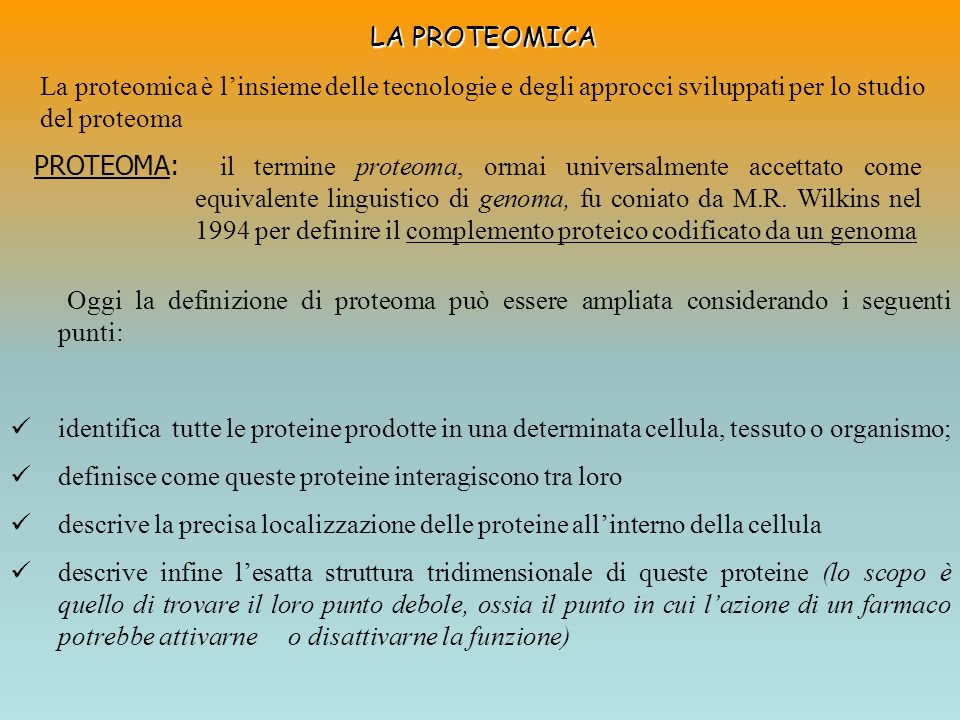 LA PROTEOMICA La proteomica è l'insieme delle tecnologie e degli approcci sviluppati per lo studio del proteoma.