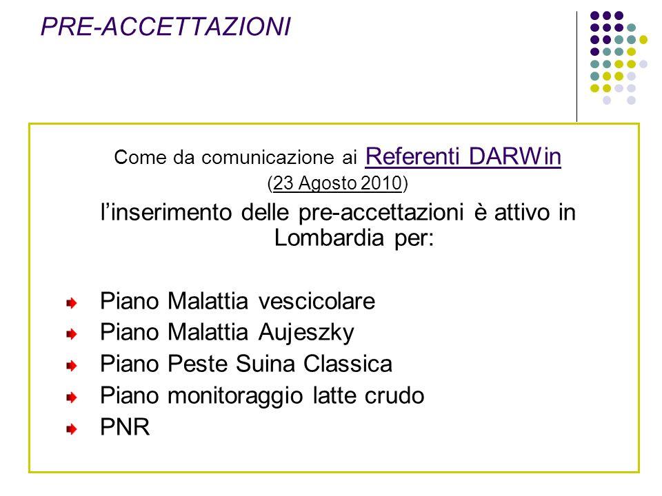 PRE-ACCETTAZIONI Come da comunicazione ai Referenti DARWin. (23 Agosto 2010) l'inserimento delle pre-accettazioni è attivo in Lombardia per: