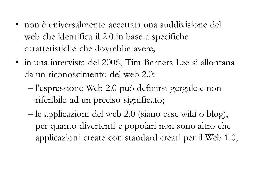 non è universalmente accettata una suddivisione del web che identifica il 2.0 in base a specifiche caratteristiche che dovrebbe avere;