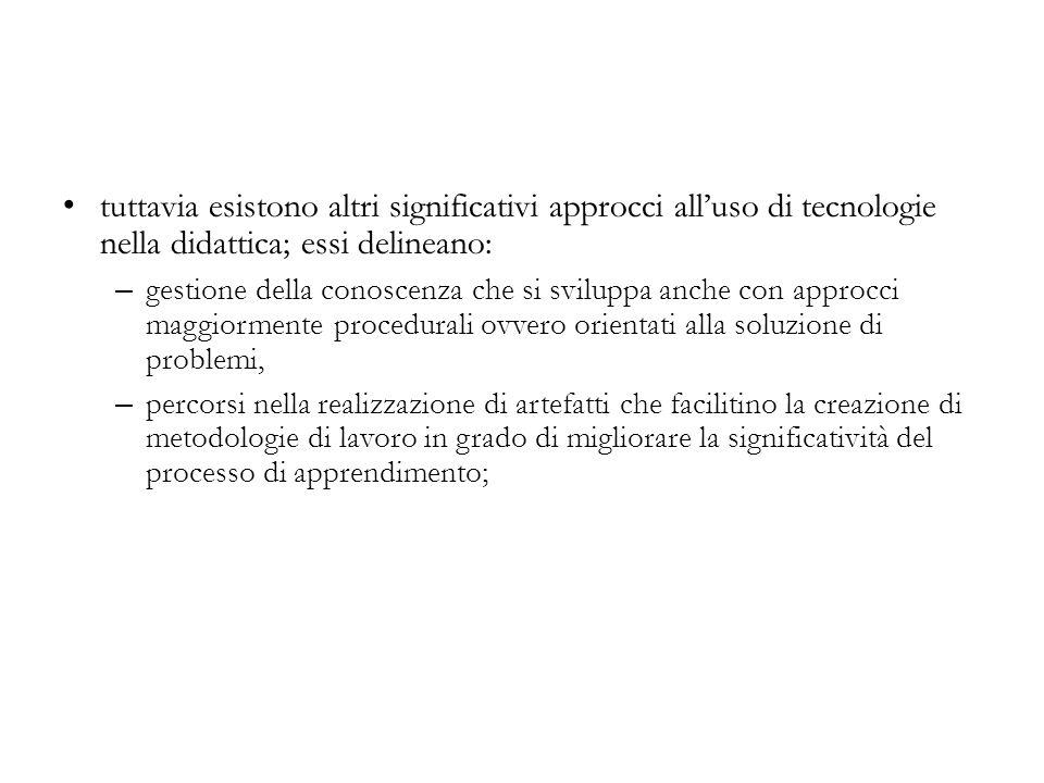 tuttavia esistono altri significativi approcci all'uso di tecnologie nella didattica; essi delineano: