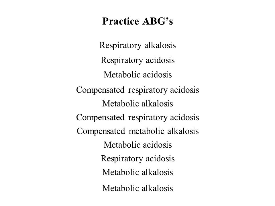 Practice ABG's 1. PaO2 90 SaO2 95 pH 7.48 PaCO2 32 HCO3 24