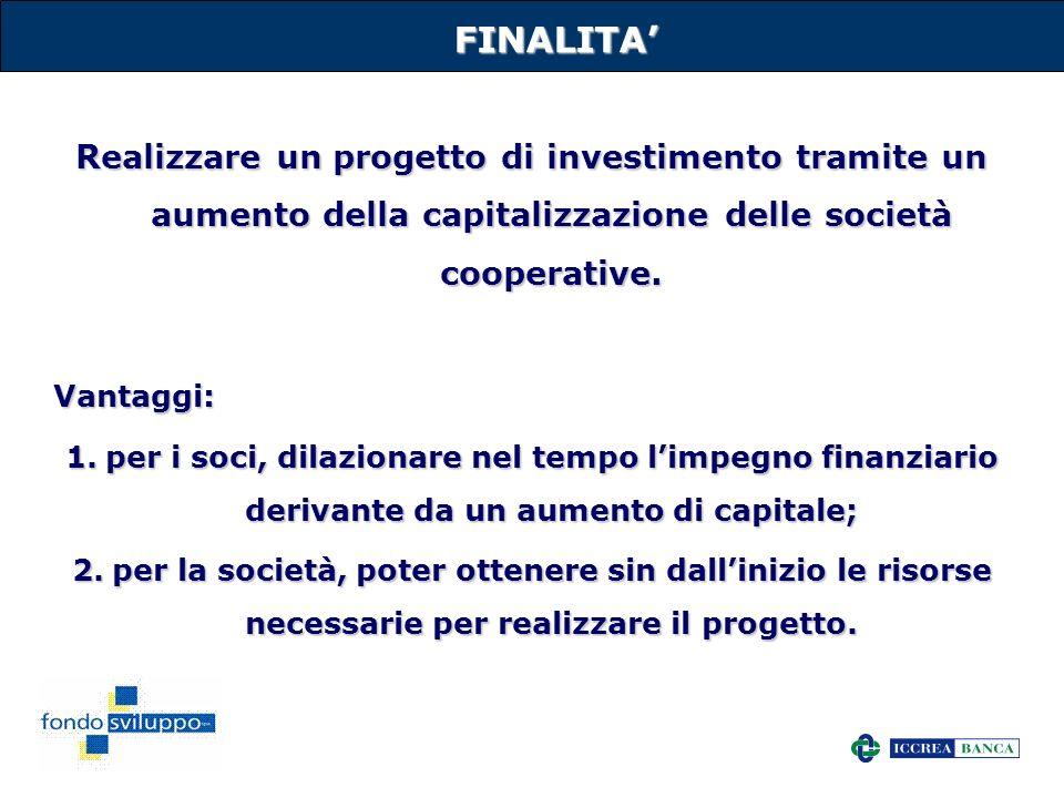 FINALITA' Realizzare un progetto di investimento tramite un aumento della capitalizzazione delle società cooperative.