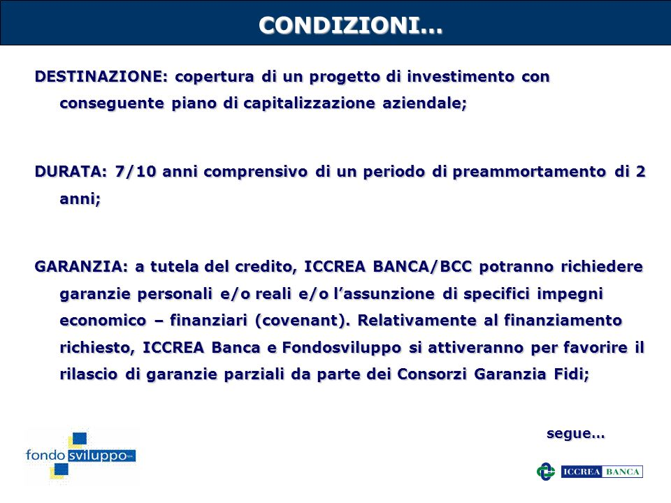 CONDIZIONI… DESTINAZIONE: copertura di un progetto di investimento con conseguente piano di capitalizzazione aziendale;
