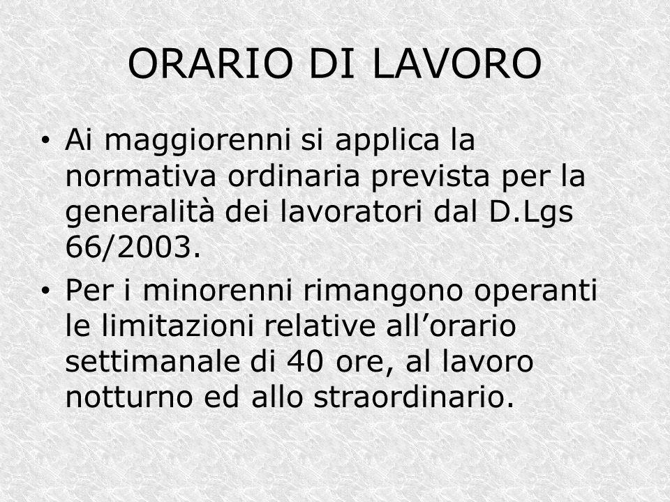 ORARIO DI LAVORO Ai maggiorenni si applica la normativa ordinaria prevista per la generalità dei lavoratori dal D.Lgs 66/2003.