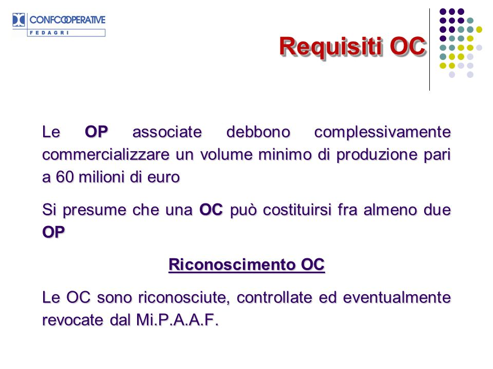 Requisiti OC Le OP associate debbono complessivamente commercializzare un volume minimo di produzione pari a 60 milioni di euro.