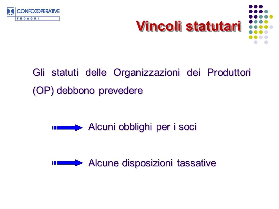 Vincoli statutari Gli statuti delle Organizzazioni dei Produttori (OP) debbono prevedere. Alcuni obblighi per i soci.