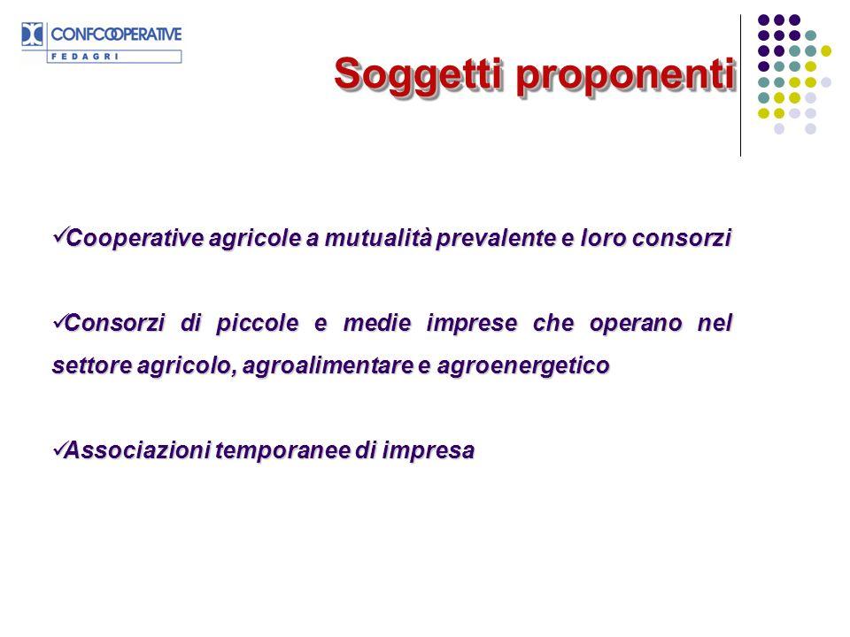 Soggetti proponenti Cooperative agricole a mutualità prevalente e loro consorzi.
