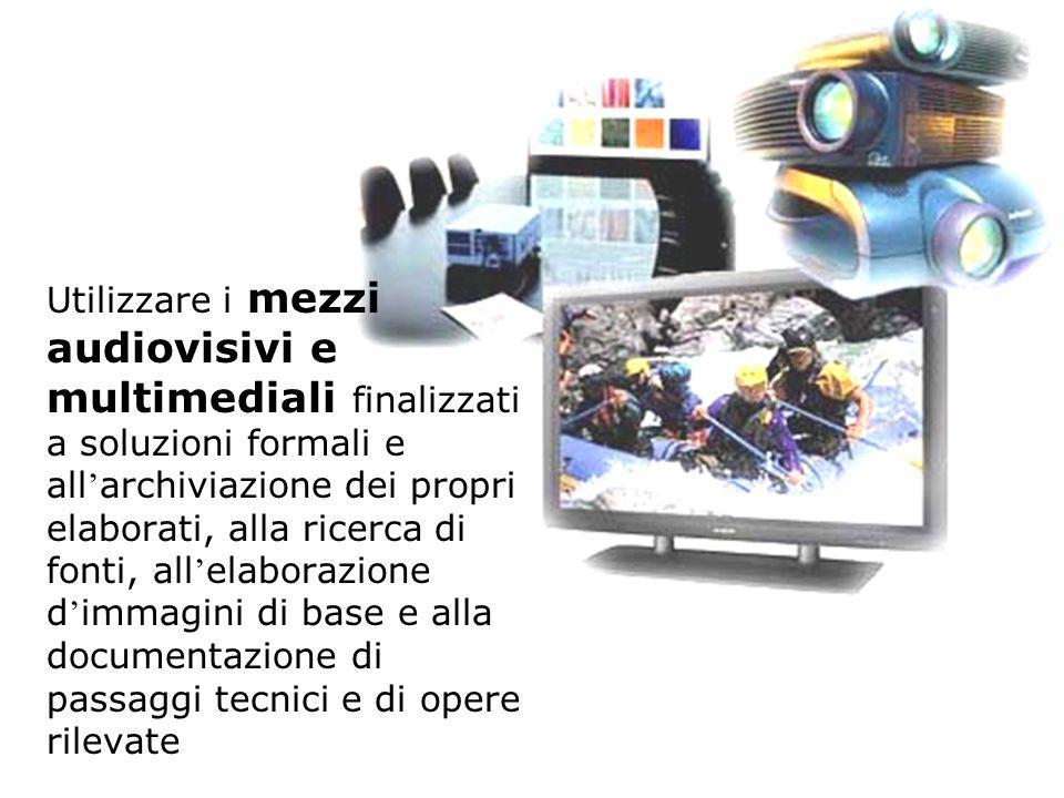 Utilizzare i mezzi audiovisivi e multimediali finalizzati a soluzioni formali e all'archiviazione dei propri elaborati, alla ricerca di fonti, all'elaborazione d'immagini di base e alla documentazione di passaggi tecnici e di opere rilevate