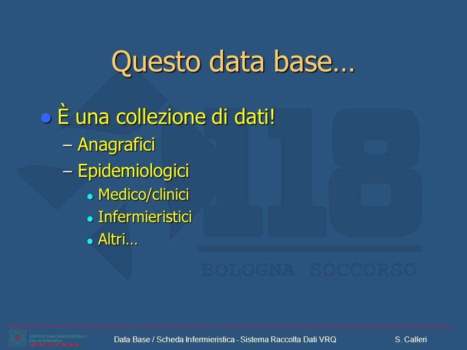Questo data base… È una collezione di dati! Anagrafici Epidemiologici