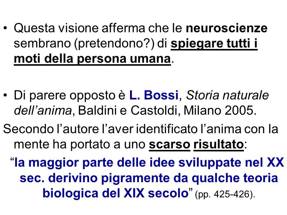 Questa visione afferma che le neuroscienze sembrano (pretendono