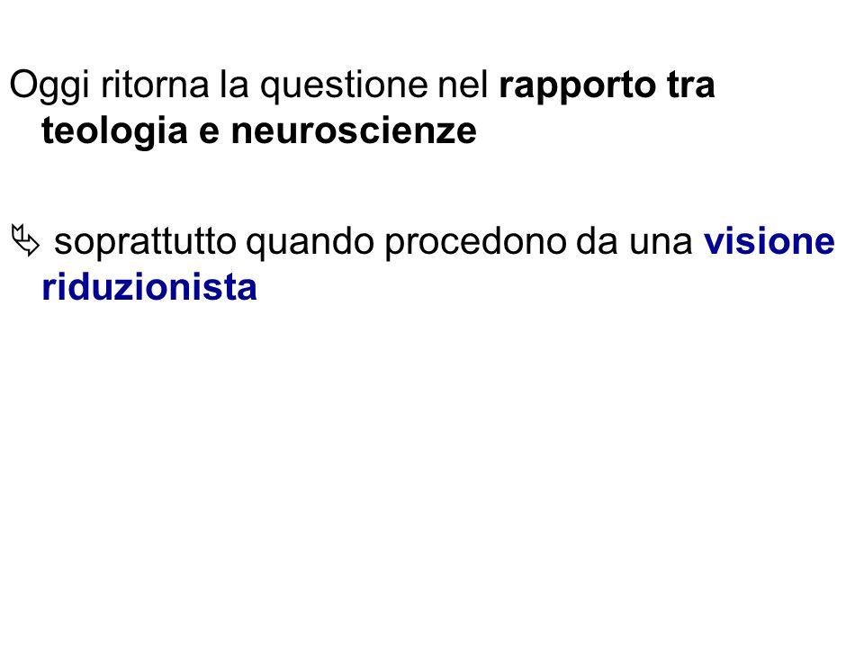Oggi ritorna la questione nel rapporto tra teologia e neuroscienze