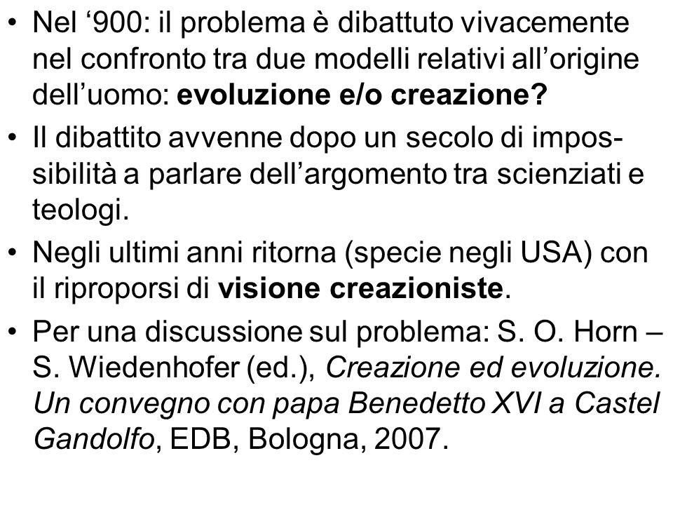 Nel '900: il problema è dibattuto vivacemente nel confronto tra due modelli relativi all'origine dell'uomo: evoluzione e/o creazione