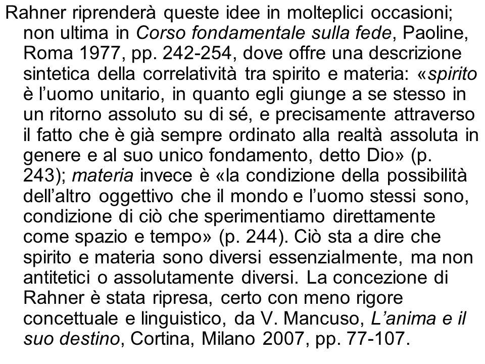 Rahner riprenderà queste idee in molteplici occasioni; non ultima in Corso fondamentale sulla fede, Paoline, Roma 1977, pp.