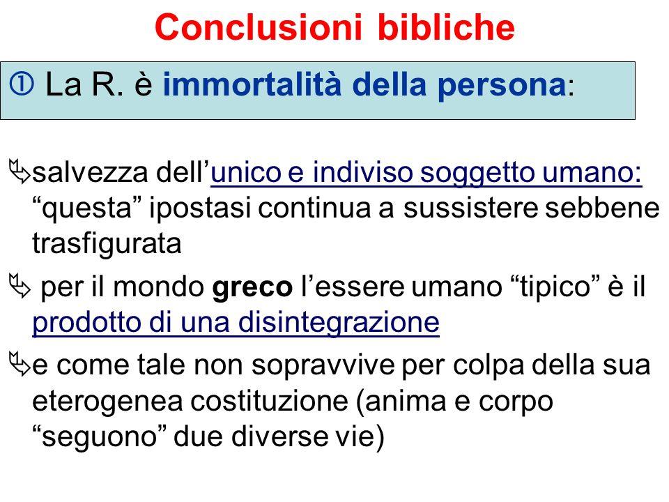 Conclusioni bibliche  La R. è immortalità della persona: