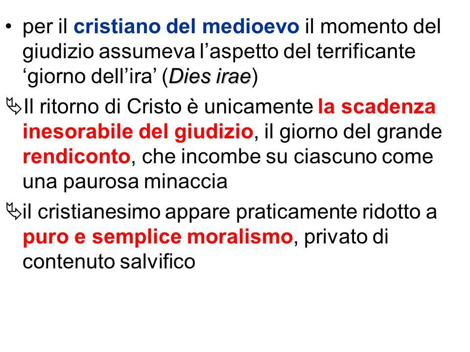 per il cristiano del medioevo il momento del giudizio assumeva l'aspetto del terrificante 'giorno dell'ira' (Dies irae)