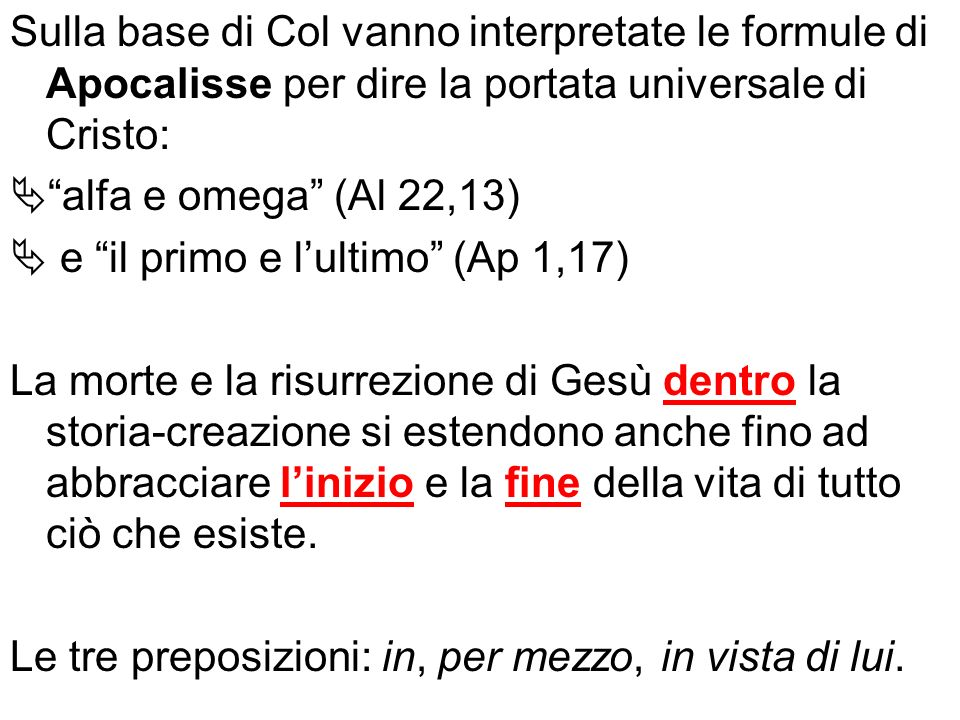 Sulla base di Col vanno interpretate le formule di Apocalisse per dire la portata universale di Cristo: