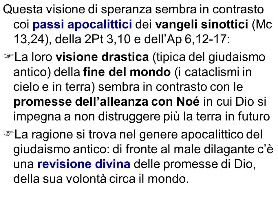 Questa visione di speranza sembra in contrasto coi passi apocalittici dei vangeli sinottici (Mc 13,24), della 2Pt 3,10 e dell'Ap 6,12-17: