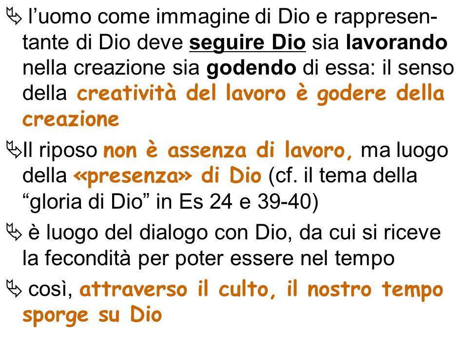 l'uomo come immagine di Dio e rappresen-tante di Dio deve seguire Dio sia lavorando nella creazione sia godendo di essa: il senso della creatività del lavoro è godere della creazione