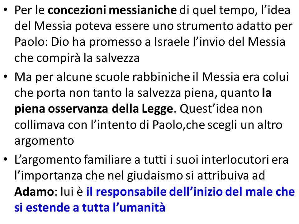 Per le concezioni messianiche di quel tempo, l'idea del Messia poteva essere uno strumento adatto per Paolo: Dio ha promesso a Israele l'invio del Messia che compirà la salvezza