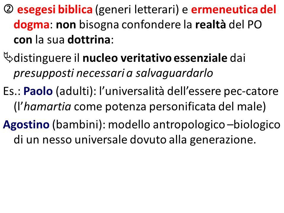  esegesi biblica (generi letterari) e ermeneutica del dogma: non bisogna confondere la realtà del PO con la sua dottrina: