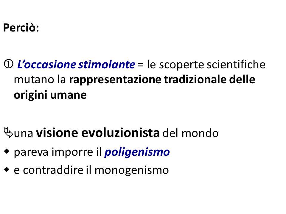 Perciò:  L'occasione stimolante = le scoperte scientifiche mutano la rappresentazione tradizionale delle origini umane.
