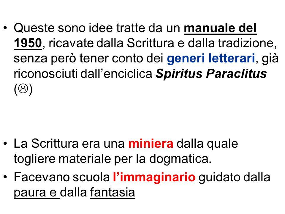 Queste sono idee tratte da un manuale del 1950, ricavate dalla Scrittura e dalla tradizione, senza però tener conto dei generi letterari, già riconosciuti dall'enciclica Spiritus Paraclitus ()