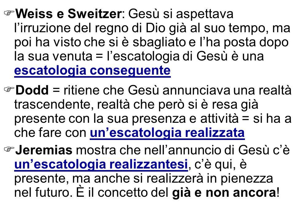 Weiss e Sweitzer: Gesù si aspettava l'irruzione del regno di Dio già al suo tempo, ma poi ha visto che si è sbagliato e l'ha posta dopo la sua venuta = l'escatologia di Gesù è una escatologia conseguente