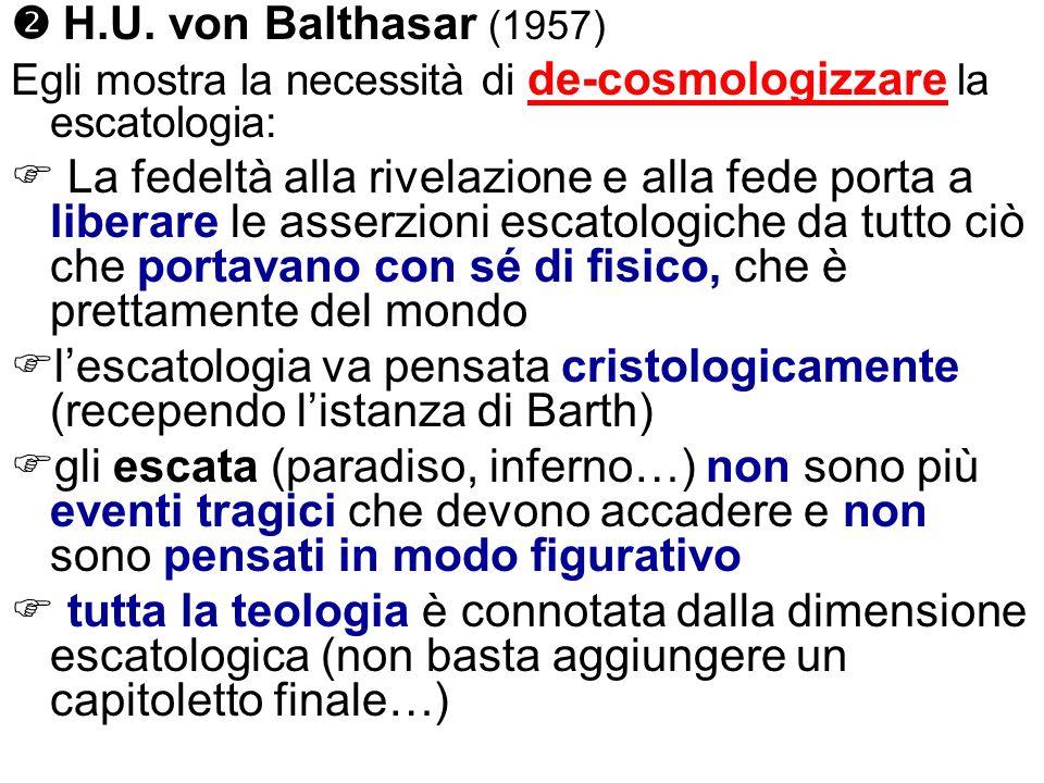  H.U. von Balthasar (1957) Egli mostra la necessità di de-cosmologizzare la escatologia: