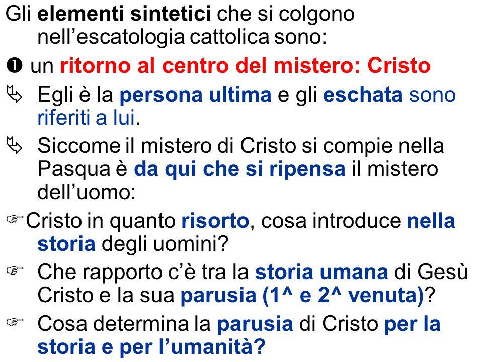 Gli elementi sintetici che si colgono nell'escatologia cattolica sono: