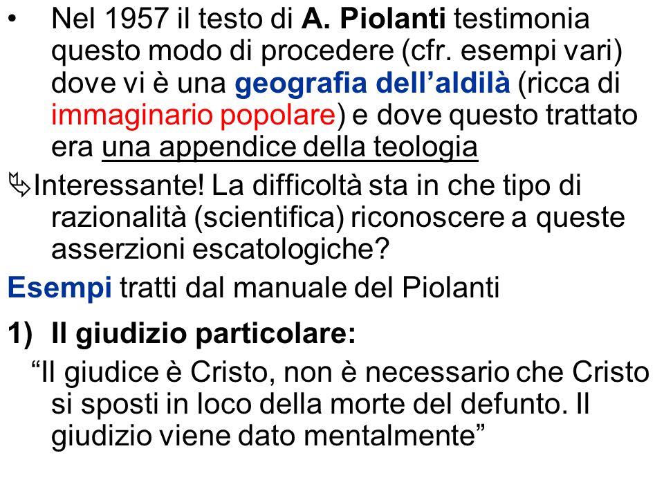 Nel 1957 il testo di A. Piolanti testimonia questo modo di procedere (cfr. esempi vari) dove vi è una geografia dell'aldilà (ricca di immaginario popolare) e dove questo trattato era una appendice della teologia