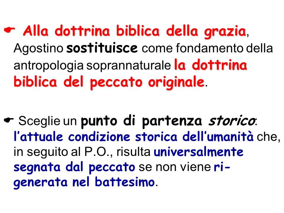 Alla dottrina biblica della grazia, Agostino sostituisce come fondamento della antropologia soprannaturale la dottrina biblica del peccato originale.